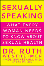 Sexually Speaking : What Every Woman Needs to Know About Sexual Health - Ruth K. Westheimer