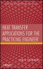Heat Transfer Applications for the Practicing Engineer : Essential Engineering Calculations Series - Louis Theodore