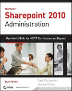 Microsoft SharePoint 2010 Administration : Real World Skills for MCITP Certification and Beyond (exam 70-668) - Tom Carpenter