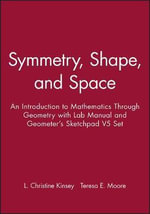 Symmetry, Shape, and Space : An Introduction to Mathematics Through Geometry - L Christine Kinsey