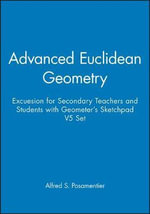 Advanced Euclidean Geometry : Excursions for Secondary Teachers and Students - Dr Alfred S Posamentier