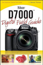 Nikon D7000 Digital Field Guide : Digital Field Guide - J. Dennis Thomas