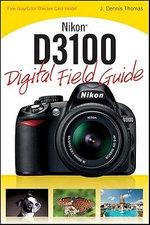 Nikon D3100 Digital Field Guide - J. Dennis Thomas