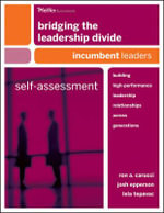 Bridging the Leadership Divide : Building High-Performance Leadership Relationships Across Generations Self-Assessment: Incumbent Leaders - Ron A. Carucci