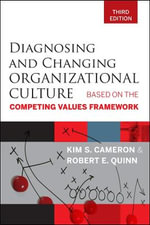 Diagnosing and Changing Organizational Culture : Based on the Competing Values Framework - Kim S. Cameron