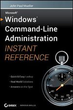 Windows Command-Line Administration Instant Reference : Instant Reference - John Paul Mueller