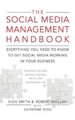 The Social Media Management Handbook : Strategy, Culture, Metrics, Policies, Processes, Roles and Responsibilities : Everything You Need to Know to Get Social Media Working in Your Business - Robert Wollan