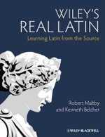 Wiley's Real Latin : Learning Latin from the Source - Robert Maltby
