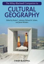 The Wiley-Blackwell Companion to Cultural Geography : Dynamics, Morphology, History - Nuala C. Johnson
