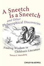 A Sneetch is a Sneetch and Other Philosophical Discoveries : Finding Wisdom in Children's Literature - Thomas E. Wartenberg