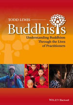 Buddhists : Understanding Buddhism Through the Lives of Practitioners