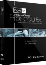How to Perform Clinical Procedures : for Medical Students and Foundation Doctors - Matthew Stephenson