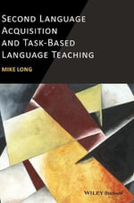 Second Language Acquisition and Task-Based Language Teaching - Mike Long