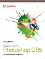 Smashing Photoshop CS5 : 100 Professional Techniques - Sue Jenkins