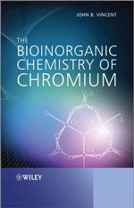 The Bioinorganic Chemistry of Chromium : From Biochemistry to Environmental Toxicology - John Vincent