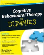 Cognitive Behavioural Therapy for Dummies : 2nd Edition - Rhena Branch