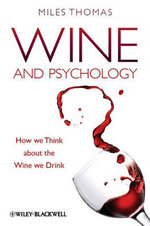 Wine and Psychology : How We Think About the Wine We Drink - Miles Thomas