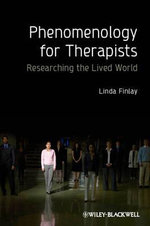 Phenomenology for Therapists : Researching the Lived World - Linda Finlay