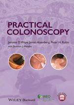 Practical Colonoscopy : Diagnosis and Clinical Management - Jerome D. Waye