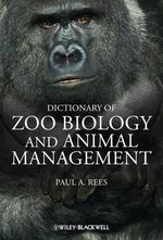 A Dictionary of Zoo Biology and Animal Management : A Guide to the Terminology Used in Zoo Biology, Animal Welfare, Wildlife Conservation and Livestock Production - Paul A. Rees