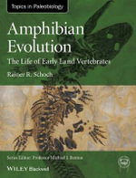 Amphibian Evolution : The Life of Early Land Vertebrates - Rainer R. Schoch
