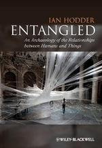 Entangled : An Archaeology of the Relationships Between Humans and Things - Ian Hodder