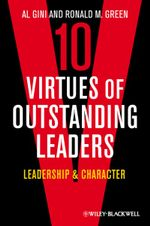 Ten Virtues of Outstanding Leaders : Leadership and Character - Al Gini