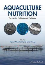 Aquaculture Nutrition : Gut Health, Probiotics and Prebiotics