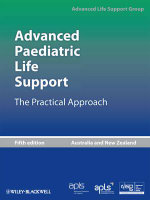 Advanced Paediatric Life Support Australian Edition : The Practical Approach - ALSG
