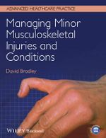 Managing Minor Musculoskeletal Injuries and Conditions : A Workbook for Clinical Autonomous Practice - David Bradley