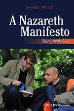 A Nazareth Manifesto : Being with God - Samuel Wells
