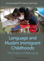 Language and Muslim Immigrant Childhoods : The Politics of Belonging - Inmaculada Garcia-Sanchez