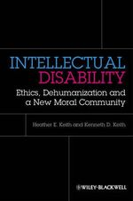 Intellectual Disability : Ethics, Dehumanization and a New Moral Community - Heather Keith