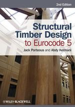 Structural Timber Design to Eurocode 5 : A Guide for Installers, Architects and Engineers - Jack Porteous