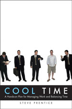 Cool Time : A Hands-On Plan Formanaging Work and Balancing Time - Steve Prentice