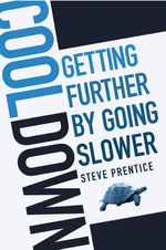 Cool Down : Getting Further by Going Slower - Steve Prentice