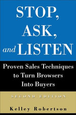 Stop, Ask, and Listen : Proven Sales Techniques to Turn Browsers Into Buyers - Kelley Robertson