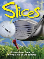 Slices : Observations from the Wrong Side of the Fairway - I. J. Schecter