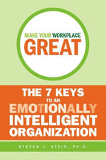 Make Your Workplace Great : The 7 Keys to an Emotionally Intelligent Organization - Steven J. Stein