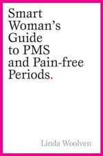 The Smart Woman's Guide to PMS and Pain-Free Periods - Linda Woolven