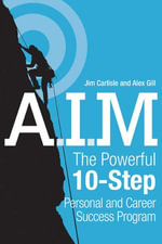A.I.M. : The Powerful 10-Step Personal and Career Success Program - Jim Carlisle