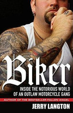 Biker : Inside the Notorious World of an Outlaw Motorcycle Gang - Jerry Langton