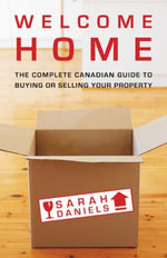 Welcome Home : Insider Secrets to Buying or Selling Your Property -- A Canadian Guide - Sarah Daniels