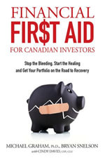 Financial First Aid for Canadian Investors : Stop the Bleeding, Start the Healing and Get Your Portfolio on the Road to Recovery - Bryan Snelson