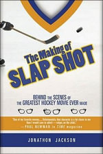 The Making of Slap Shot : Behind the Scenes of the Greatest Hockey Movie Ever Made - Jonathon Jackson