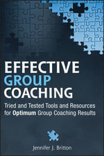 Effective Group Coaching : Tried and Tested Tools and Resources for Optimum Coaching Results - Jennifer J. Britton