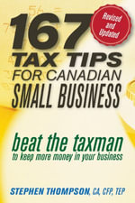 167 Tax Tips for Canadian Small Business : Beat the Taxman to Keep More Money in Your Business - Stephen Thompson
