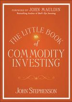 The Little Book of Commodity Investing - John R. Stephenson