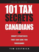 101 Tax Secrets For Canadians : Smart Strategies That Can Save You Thousands - Tim Cestnick