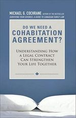 Do We Need a Cohabitation Agreement : Understanding How a Legal Contract Can Strengthen Your Life Together - Michael G. Cochrane